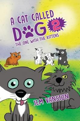 A Cat Called Dog 2: The one with the kittens by Jem Vanston